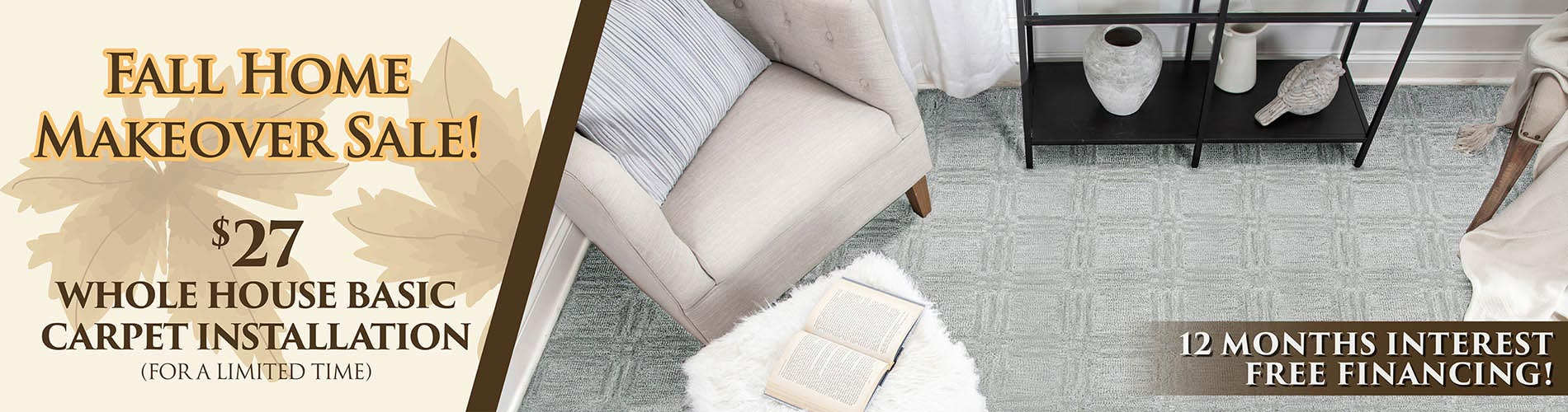 Whole house basic carpet installation only $27 during our Fall Home Makeover Sale